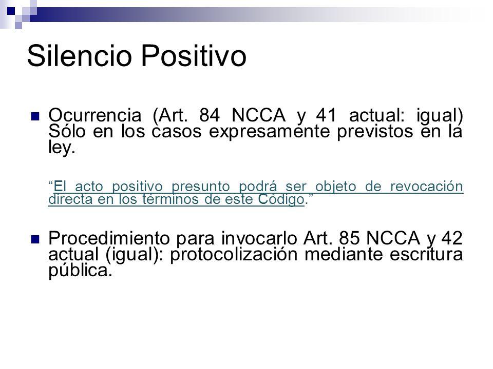 Silencio Positivo Ocurrencia (Art. 84 NCCA y 41 actual: igual) Sólo en los casos expresamente previstos en la ley.