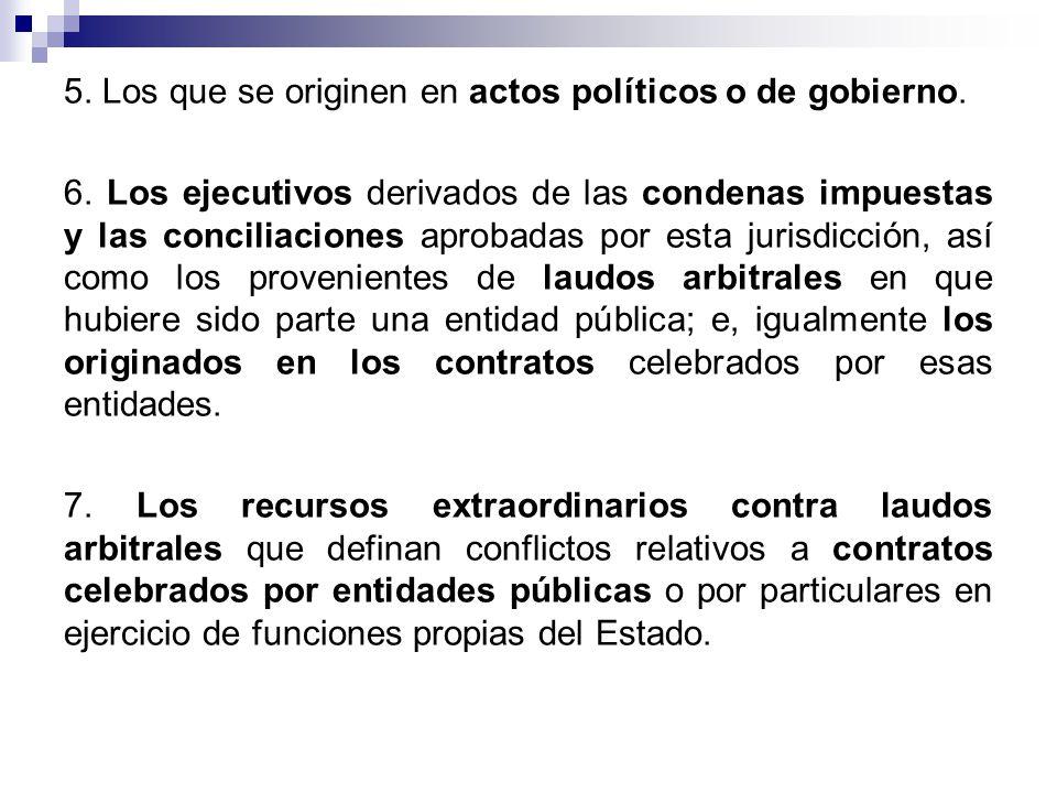 5. Los que se originen en actos políticos o de gobierno. 6