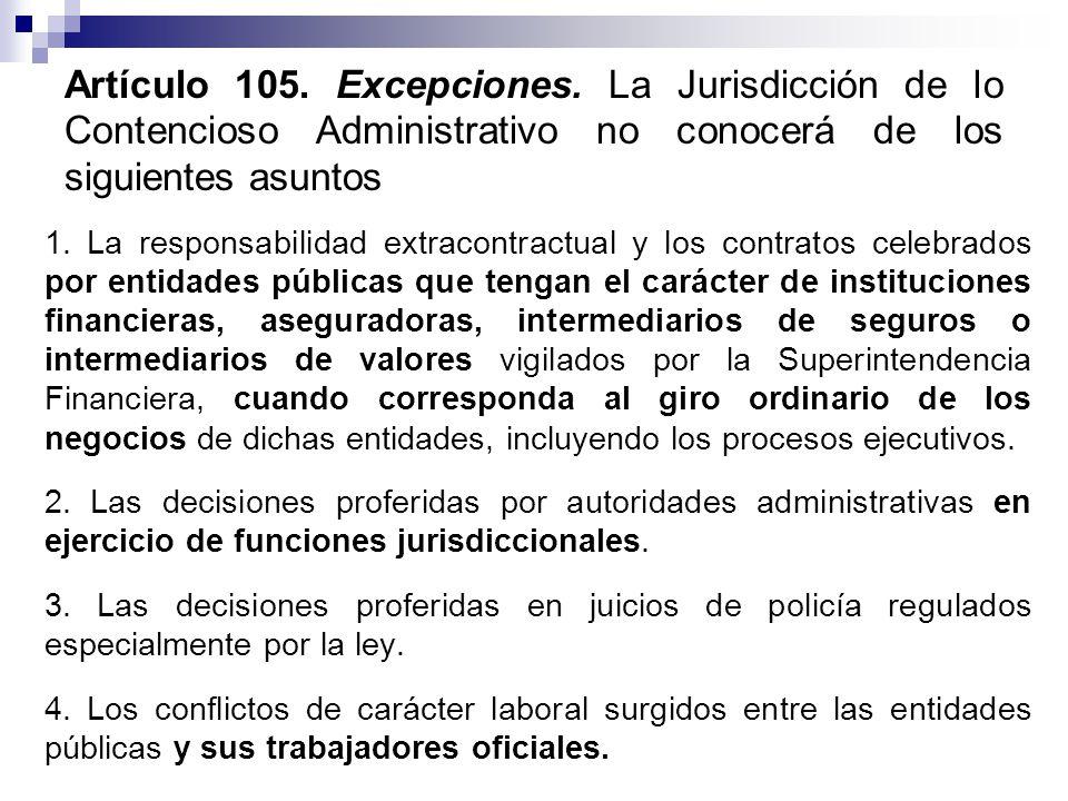 Artículo 105. Excepciones. La Jurisdicción de lo Contencioso Administrativo no conocerá de los siguientes asuntos