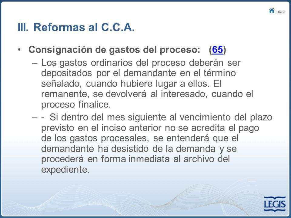 III. Reformas al C.C.A. Consignación de gastos del proceso: (65)