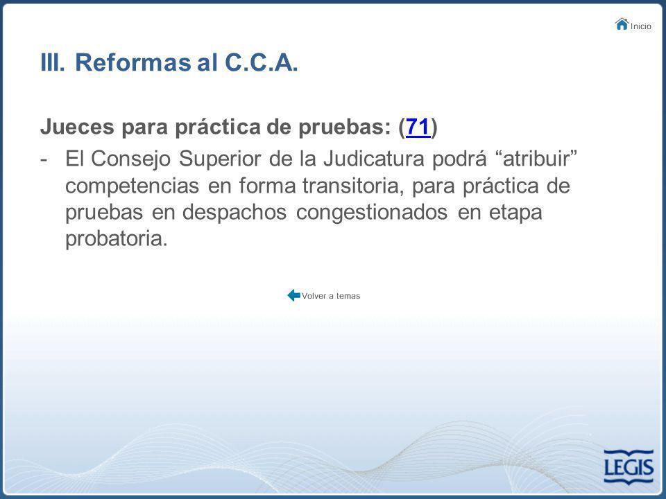 III. Reformas al C.C.A. Jueces para práctica de pruebas: (71)