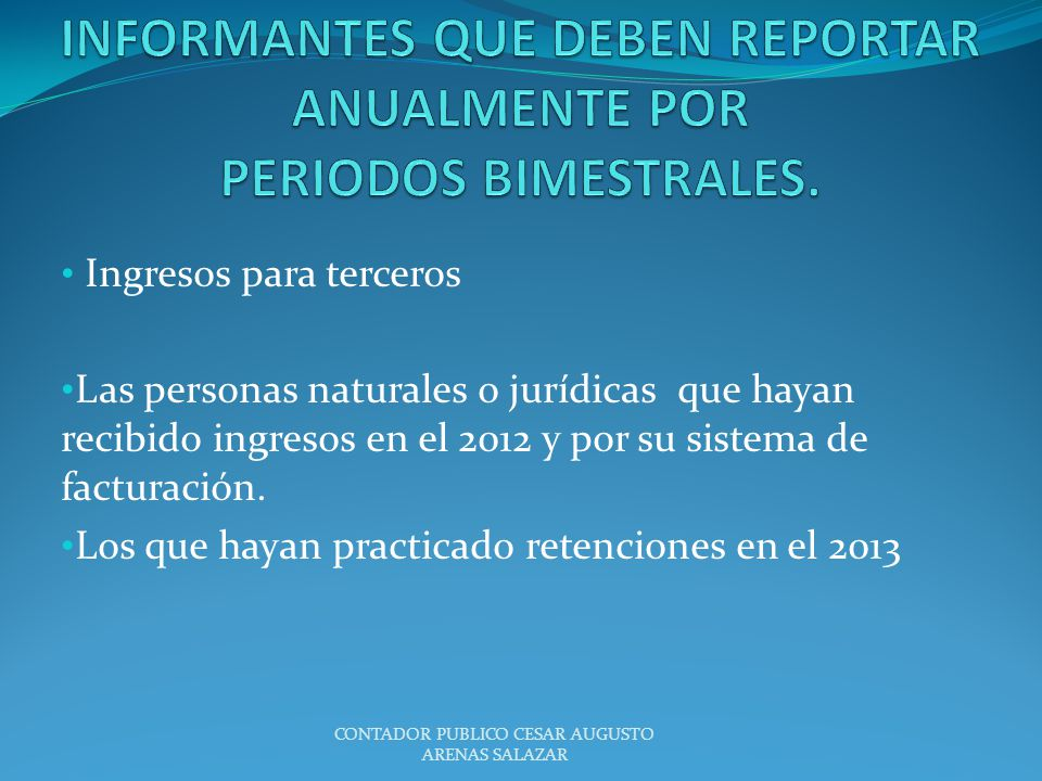 INFORMANTES QUE DEBEN REPORTAR ANUALMENTE POR PERIODOS BIMESTRALES.