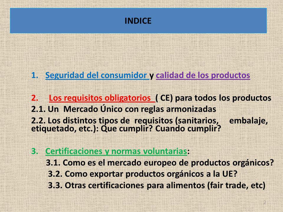 INDICE Seguridad del consumidor y calidad de los productos. 2. Los requisitos obligatorios ( CE) para todos los productos.