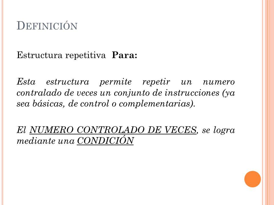 Definición Estructura repetitiva Para: