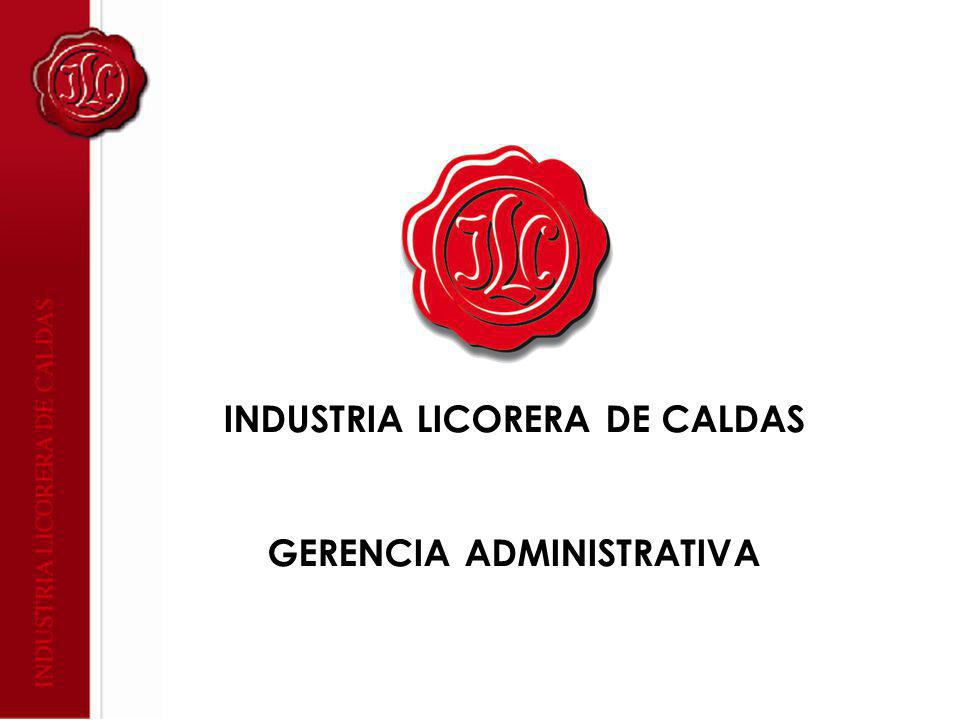 INDUSTRIA LICORERA DE CALDAS GERENCIA ADMINISTRATIVA