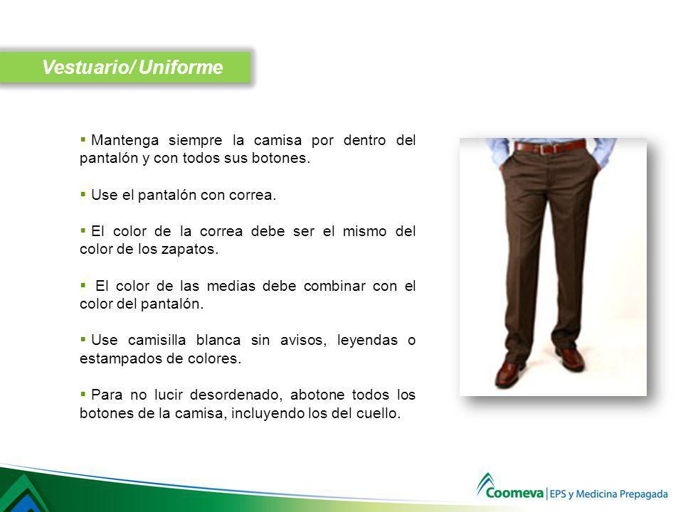 Vestuario/ Uniforme Mantenga siempre la camisa por dentro del pantalón y con todos sus botones. Use el pantalón con correa.