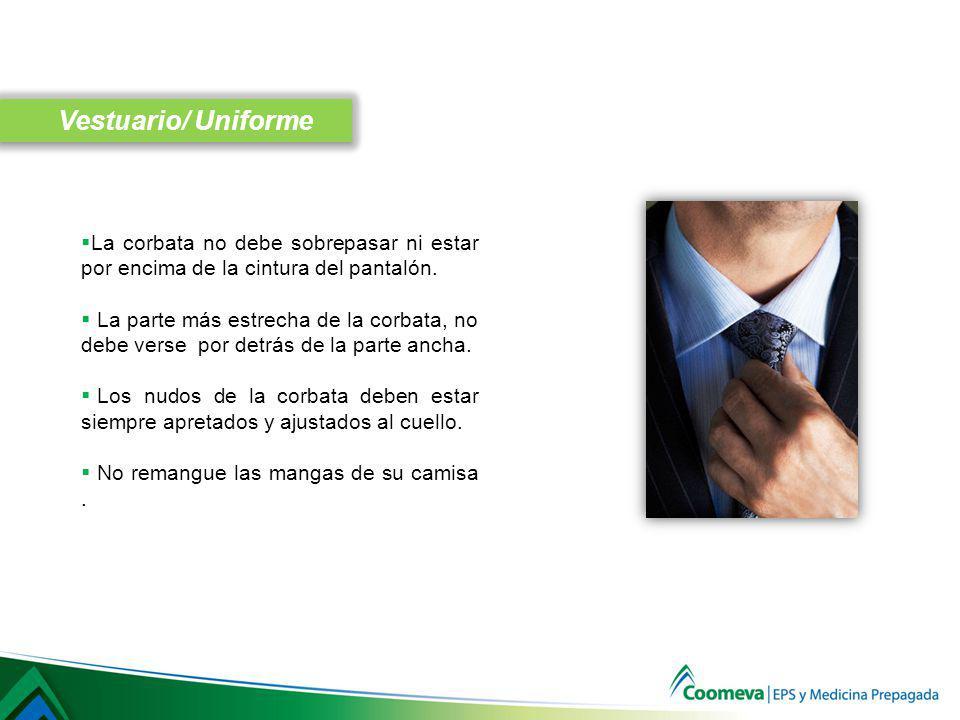 Vestuario/ Uniforme La corbata no debe sobrepasar ni estar por encima de la cintura del pantalón.
