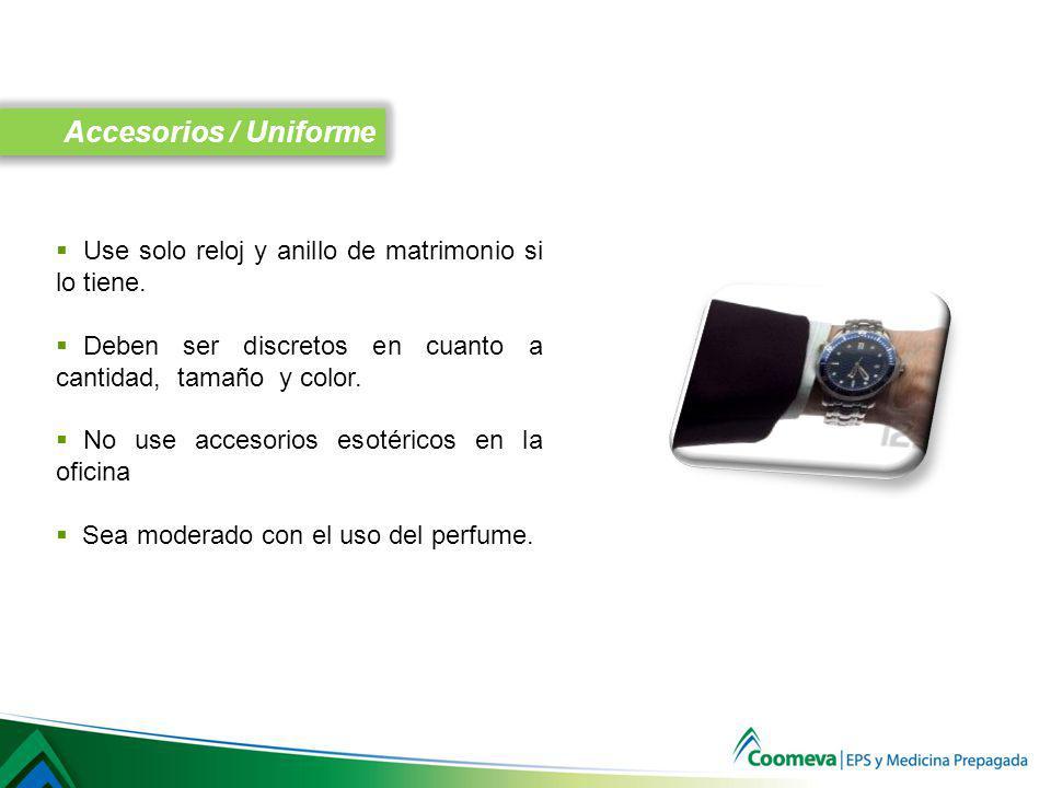 Accesorios / Uniforme Use solo reloj y anillo de matrimonio si lo tiene. Deben ser discretos en cuanto a cantidad, tamaño y color.