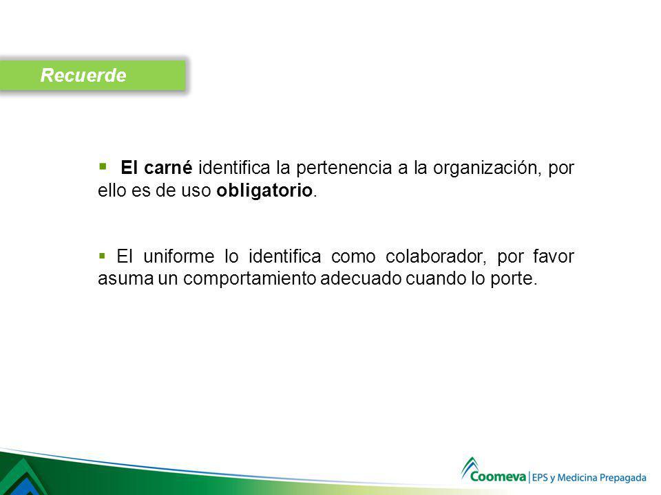 Recuerde El carné identifica la pertenencia a la organización, por ello es de uso obligatorio.