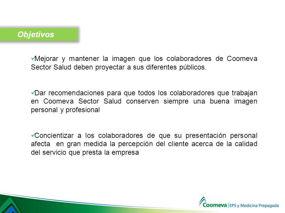 Objetivos Mejorar y mantener la imagen que los colaboradores de Coomeva Sector Salud deben proyectar a sus diferentes públicos.