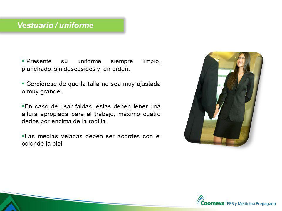 Vestuario / uniforme Presente su uniforme siempre limpio, planchado, sin descosidos y en orden.