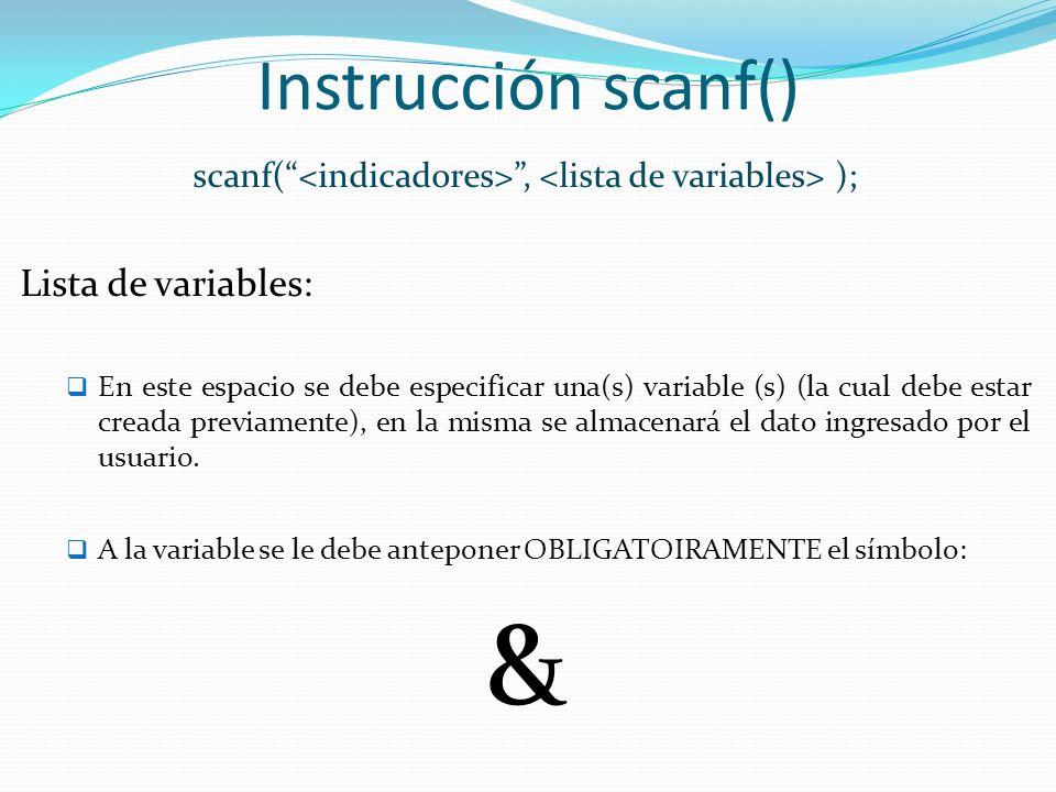 scanf( <indicadores> , <lista de variables> );
