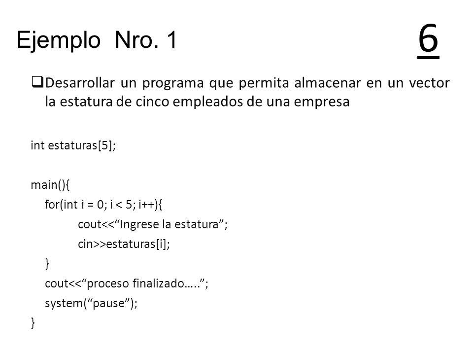 6Ejemplo Nro. 1. Desarrollar un programa que permita almacenar en un vector la estatura de cinco empleados de una empresa.