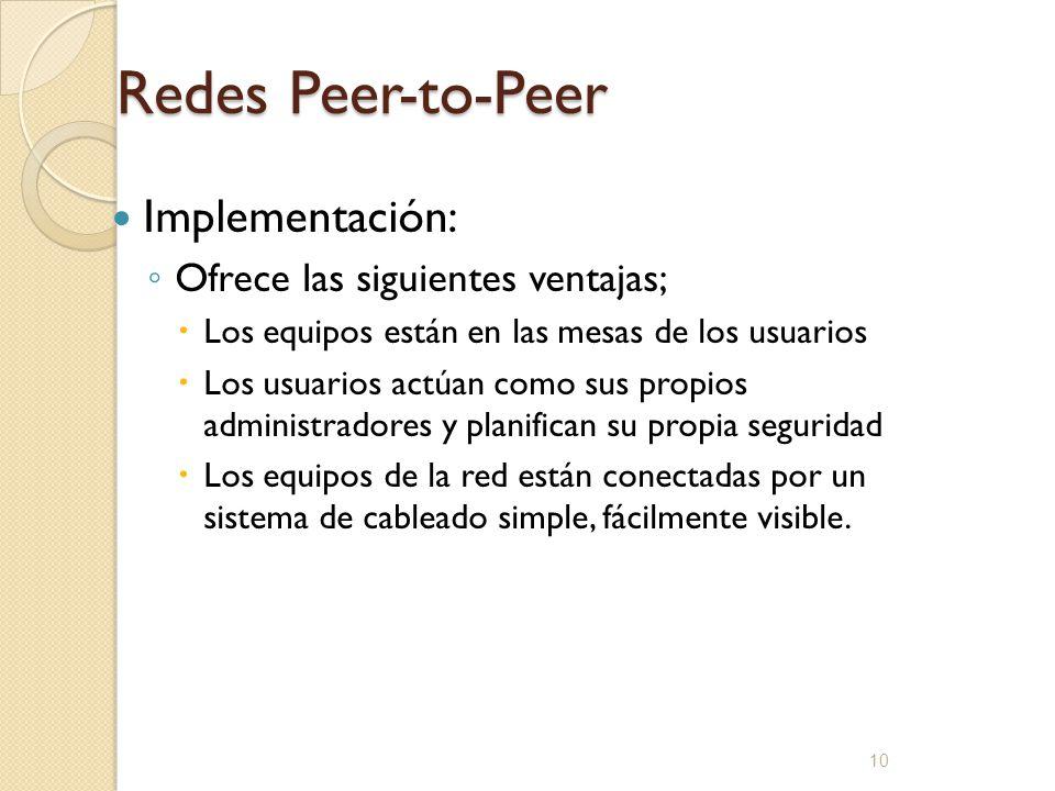 Redes Peer-to-Peer Implementación: Ofrece las siguientes ventajas;