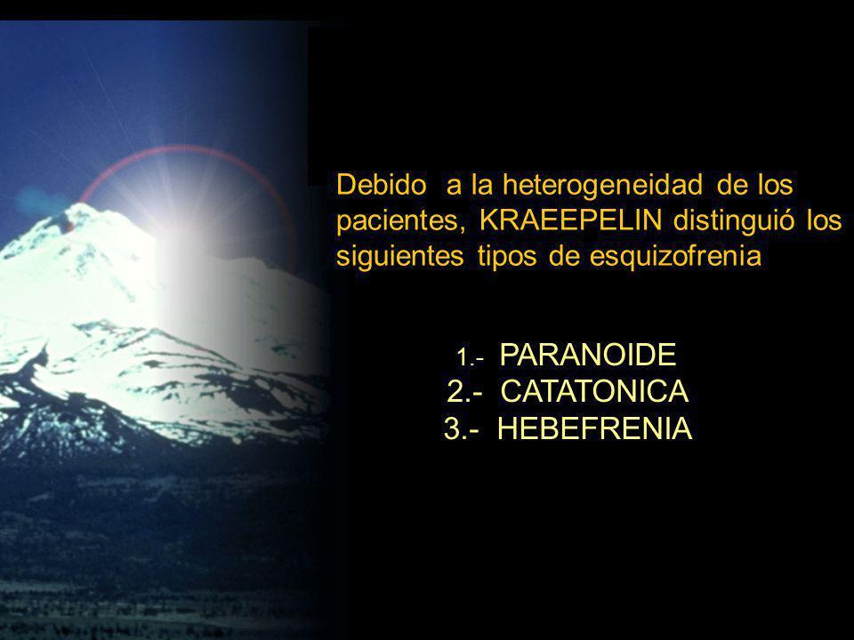 2.- CATATONICA 3.- HEBEFRENIA Debido a la heterogeneidad de los