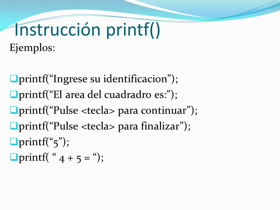 Instrucción printf() Ejemplos: printf( Ingrese su identificacion );