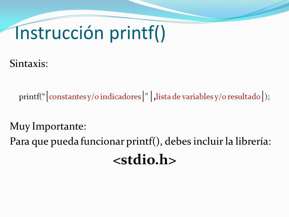 Instrucción printf() <stdio.h> Sintaxis: Muy Importante: