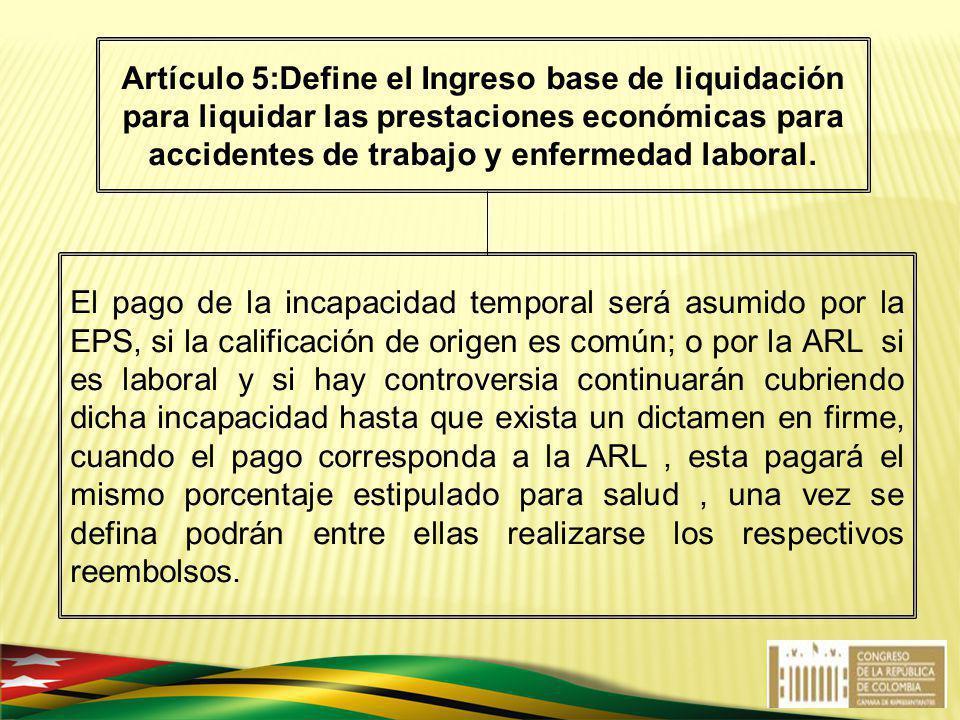 Artículo 5:Define el Ingreso base de liquidación para liquidar las prestaciones económicas para accidentes de trabajo y enfermedad laboral.