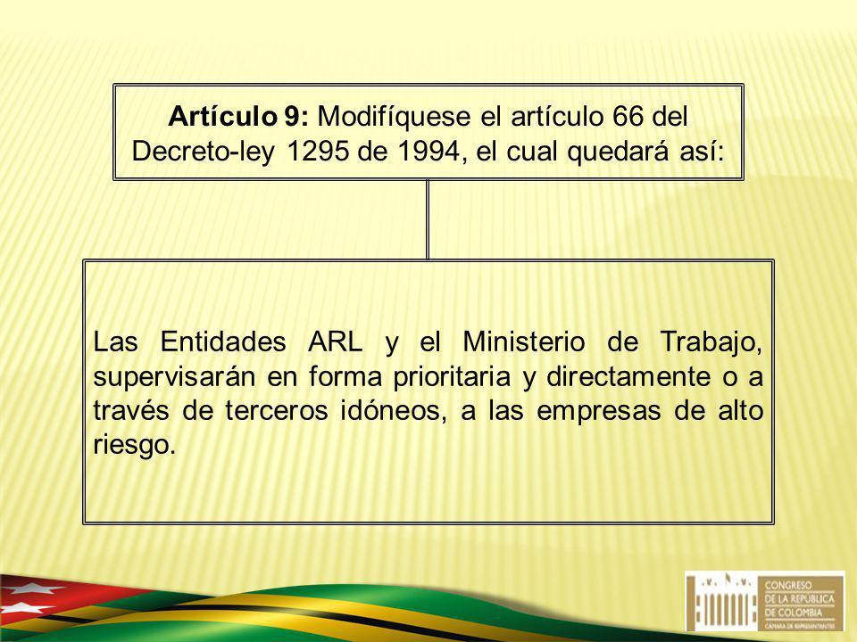 Artículo 9: Modifíquese el artículo 66 del Decreto-ley 1295 de 1994, el cual quedará así: