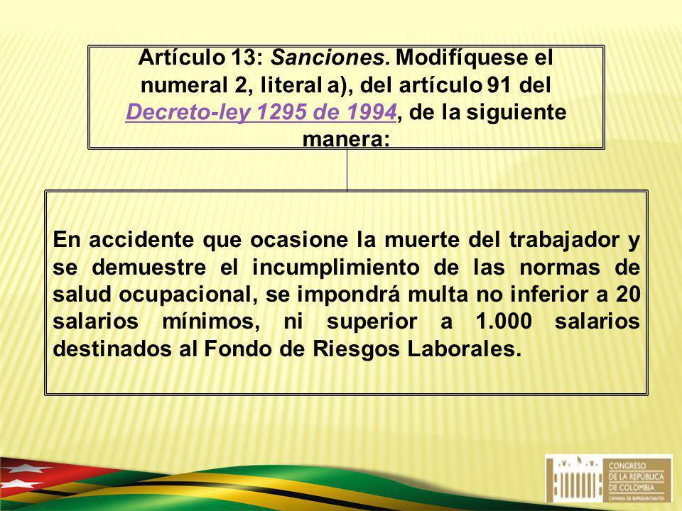 Artículo 13: Sanciones. Modifíquese el numeral 2, literal a), del artículo 91 del Decreto-ley 1295 de 1994, de la siguiente manera: