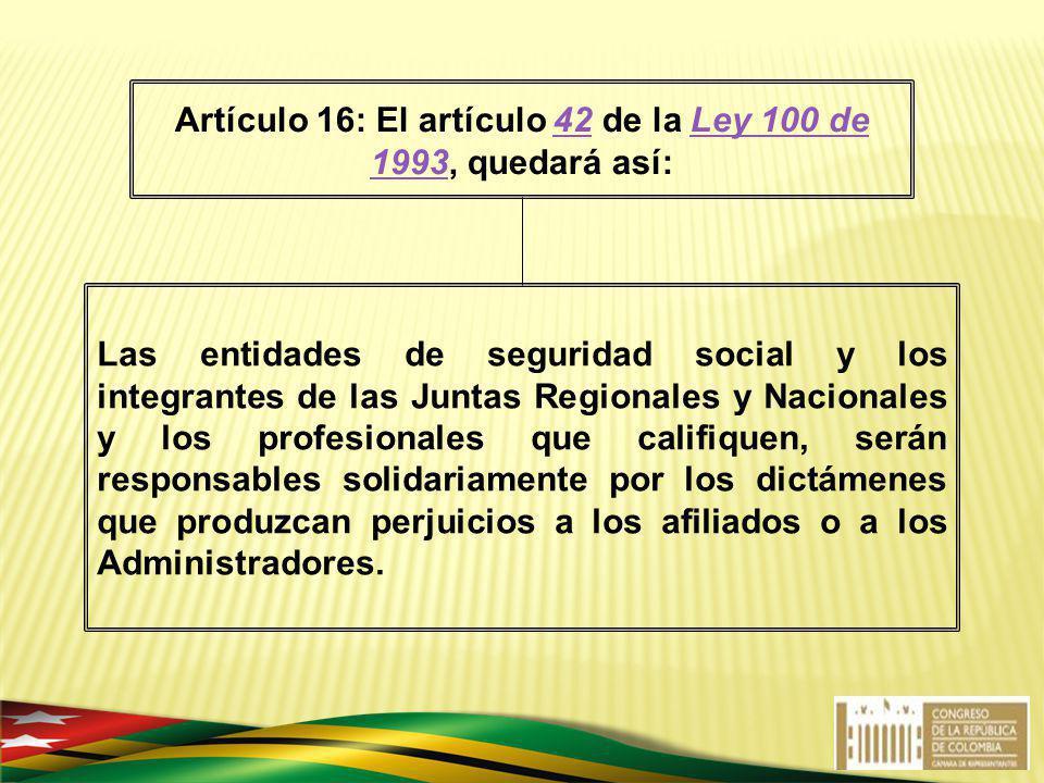 Artículo 16: El artículo 42 de la Ley 100 de 1993, quedará así: