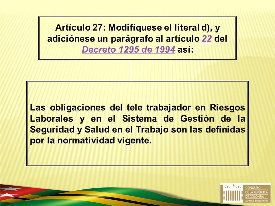 Artículo 27: Modifíquese el literal d), y adiciónese un parágrafo al artículo 22 del Decreto 1295 de 1994 así: