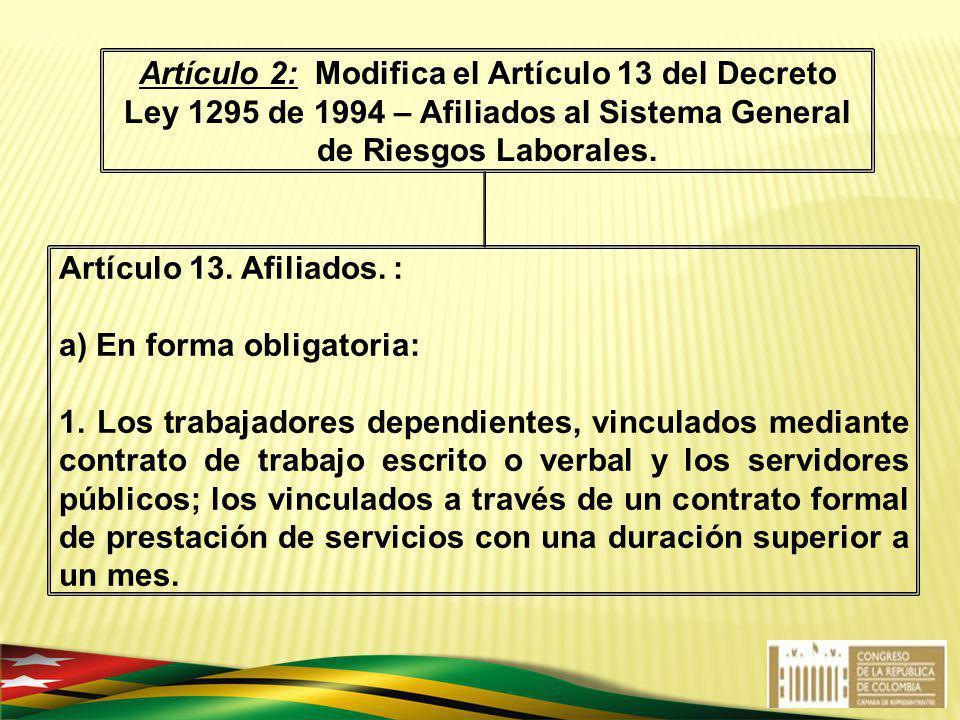 Artículo 2: Modifica el Artículo 13 del Decreto Ley 1295 de 1994 – Afiliados al Sistema General de Riesgos Laborales.