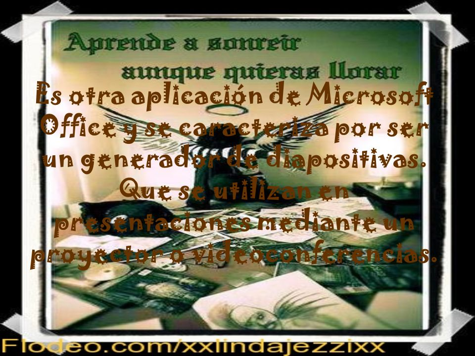 Es otra aplicación de Microsoft Office y se caracteriza por ser un generador de diapositivas.