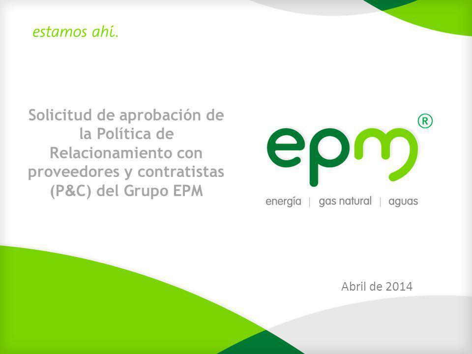 Solicitud de aprobación de la Política de Relacionamiento con proveedores y contratistas (P&C) del Grupo EPM