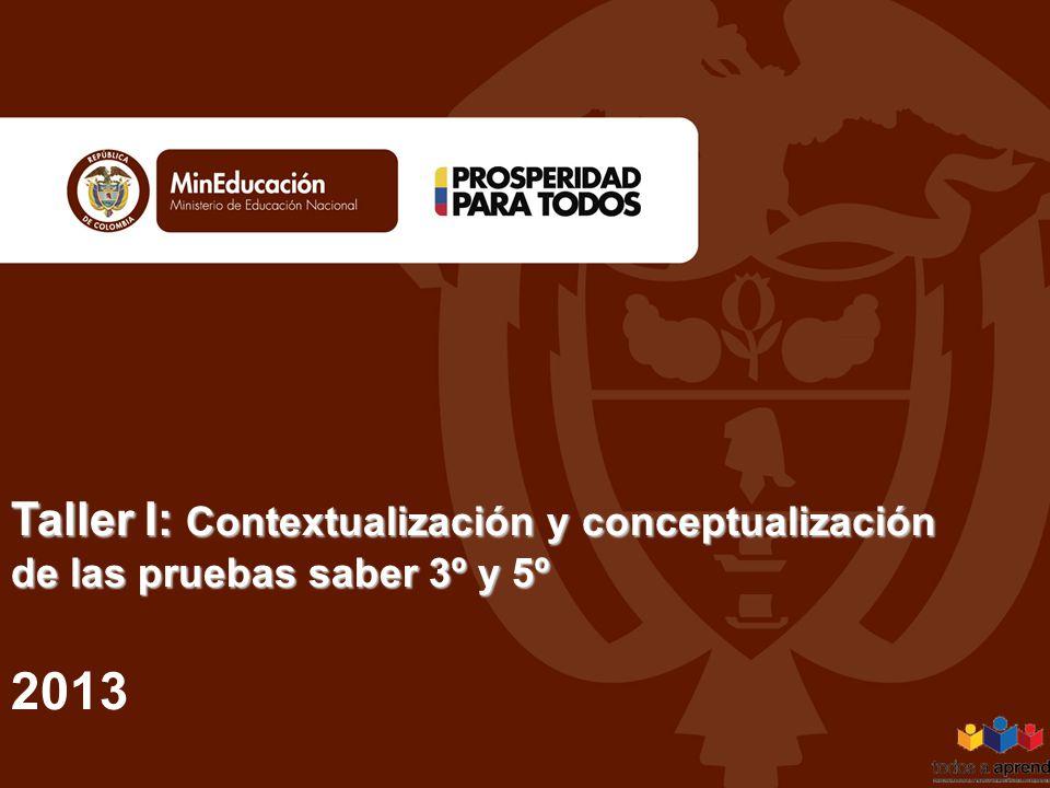 Taller I: Contextualización y conceptualización de las pruebas saber 3º y 5º 2013