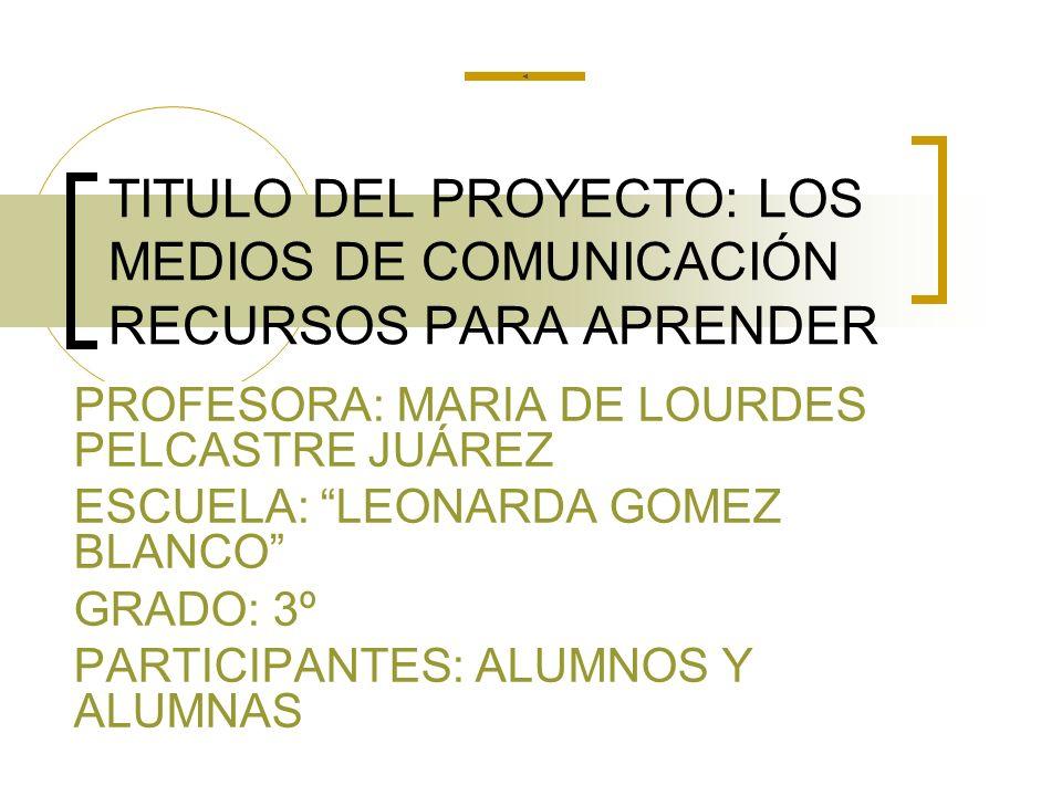 TITULO DEL PROYECTO: LOS MEDIOS DE COMUNICACIÓN RECURSOS PARA APRENDER
