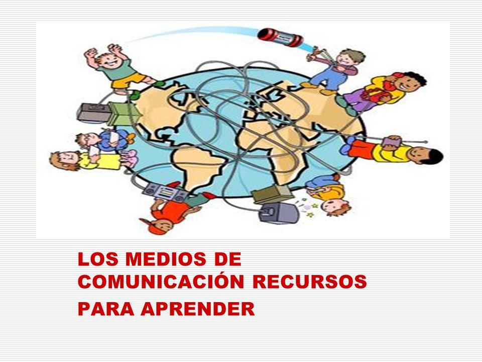 LOS MEDIOS DE COMUNICACIÓN RECURSOS PARA APRENDER