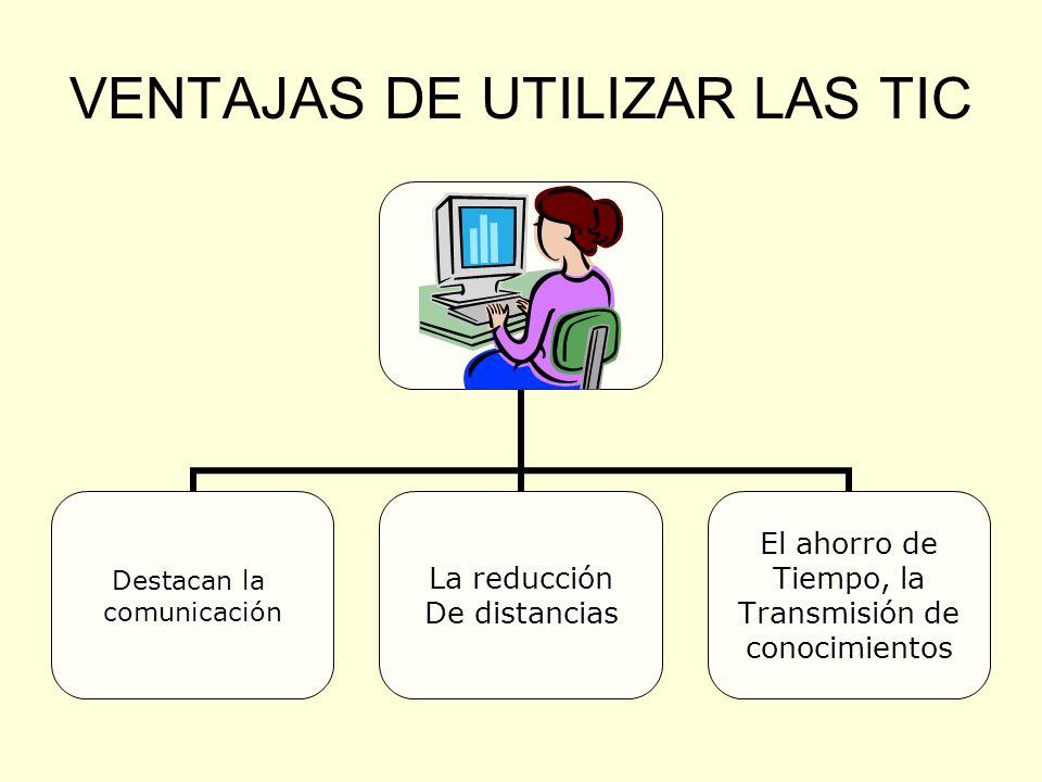 VENTAJAS DE UTILIZAR LAS TIC