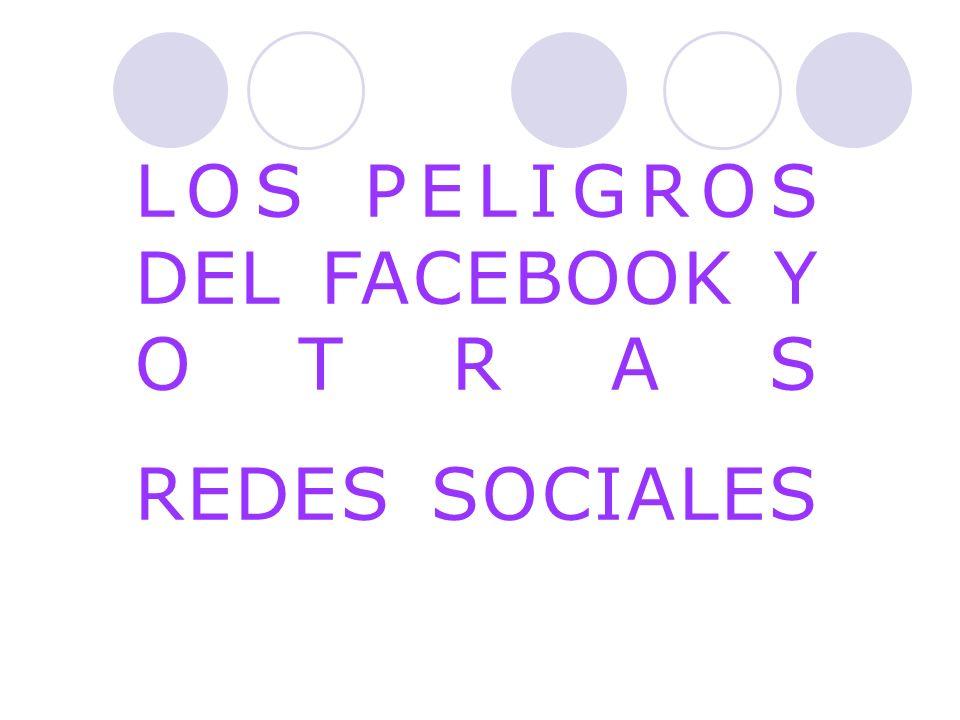 LOS PELIGROS DEL FACEBOOK Y OTRAS