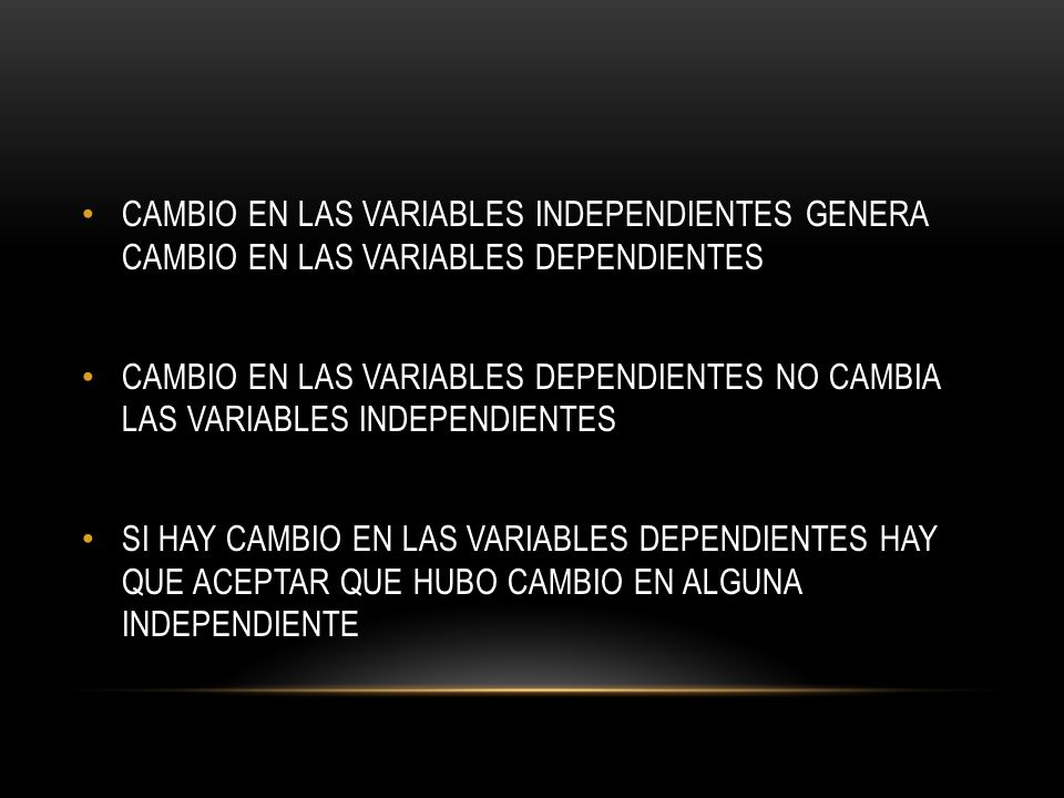 CAMBIO EN LAS VARIABLES INDEPENDIENTES GENERA CAMBIO EN LAS VARIABLES DEPENDIENTES