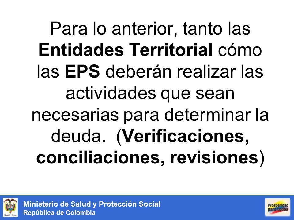 Para lo anterior, tanto las Entidades Territorial cómo las EPS deberán realizar las actividades que sean necesarias para determinar la deuda.