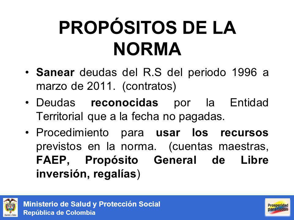PROPÓSITOS DE LA NORMA Sanear deudas del R.S del periodo 1996 a marzo de 2011. (contratos)