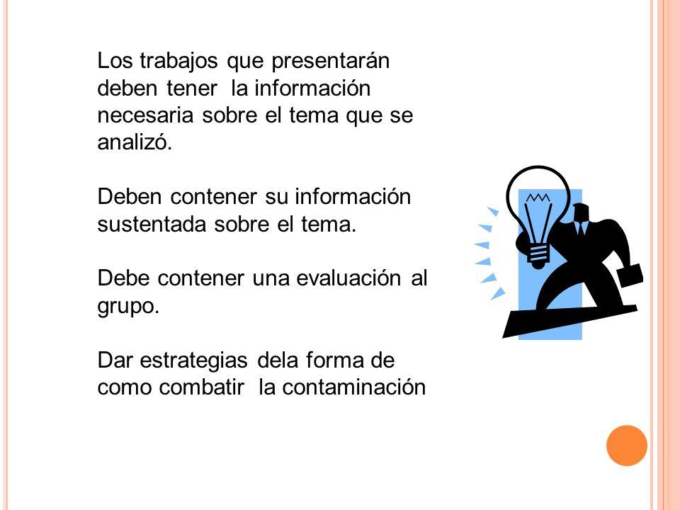 Los trabajos que presentarán deben tener la información necesaria sobre el tema que se analizó.