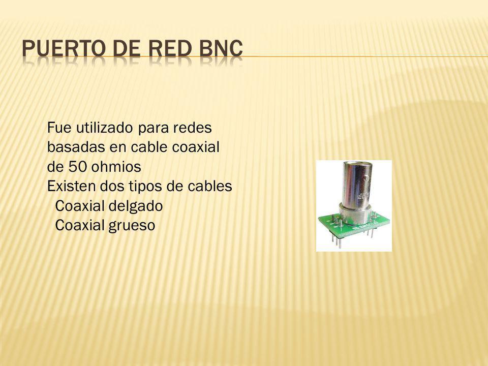 Puerto de red BNC Fue utilizado para redes basadas en cable coaxial de 50 ohmios. Existen dos tipos de cables.