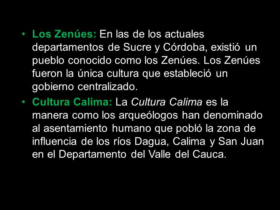 Los Zenúes: En las de los actuales departamentos de Sucre y Córdoba, existió un pueblo conocido como los Zenúes. Los Zenúes fueron la única cultura que estableció un gobierno centralizado.