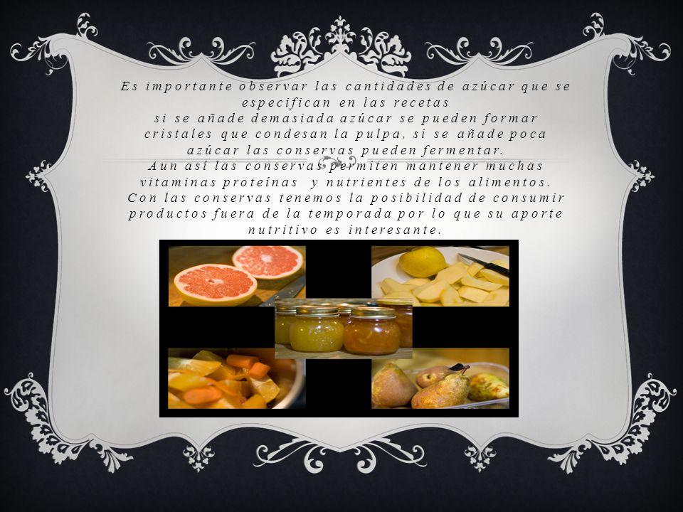 Es importante observar las cantidades de azúcar que se especifican en las recetas si se añade demasiada azúcar se pueden formar cristales que condesan la pulpa, si se añade poca azúcar las conservas pueden fermentar.