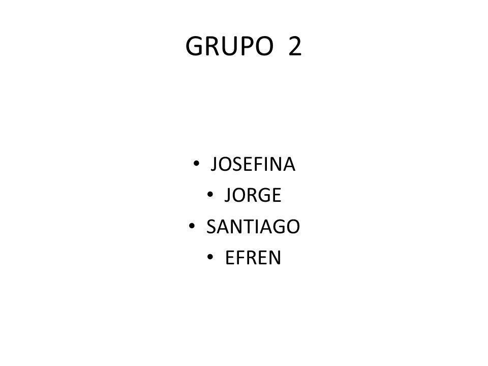 GRUPO 2 JOSEFINA JORGE SANTIAGO EFREN