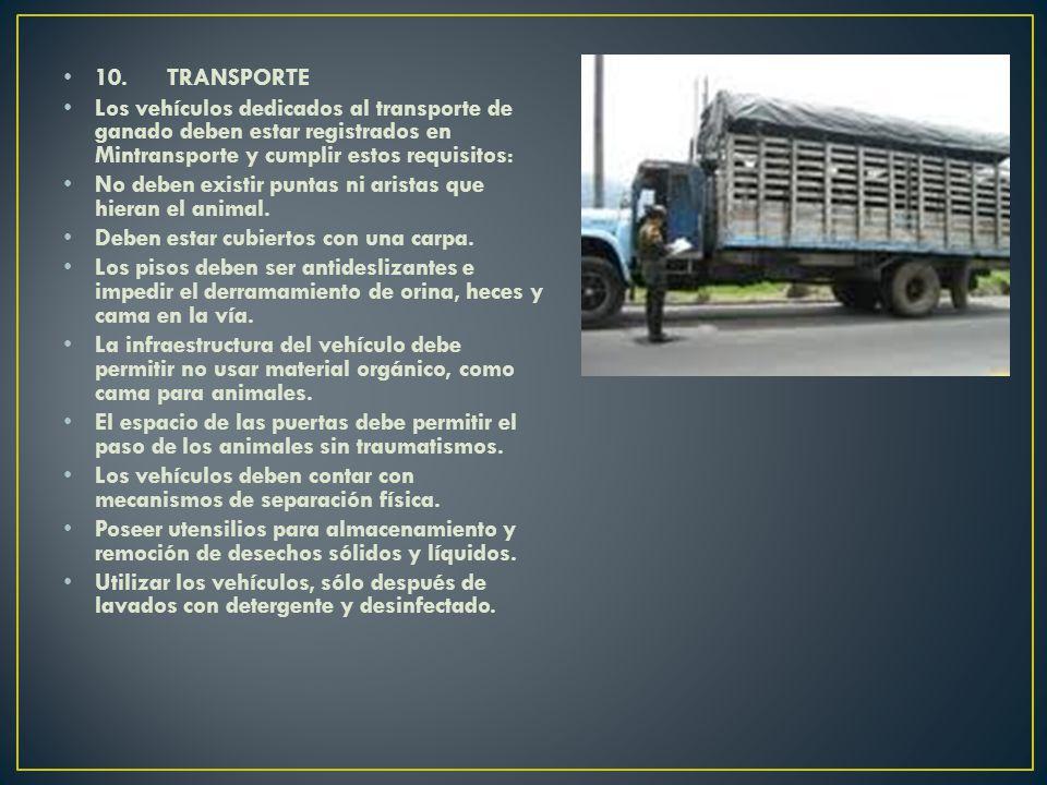 10. TRANSPORTE Los vehículos dedicados al transporte de ganado deben estar registrados en Mintransporte y cumplir estos requisitos: