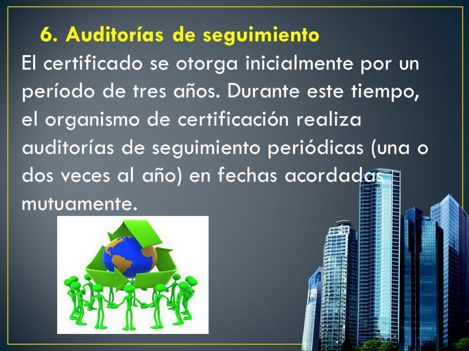6. Auditorías de seguimiento El certificado se otorga inicialmente por un período de tres años.