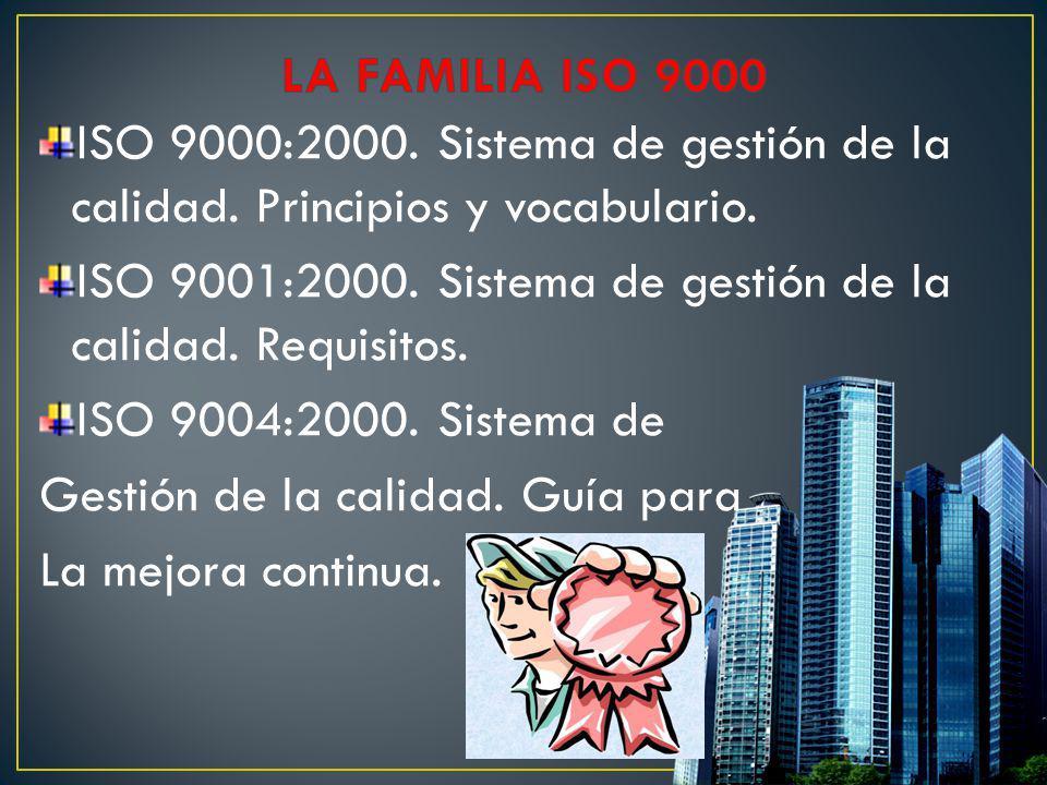 LA FAMILIA ISO 9000 ISO 9000:2000. Sistema de gestión de la calidad. Principios y vocabulario.