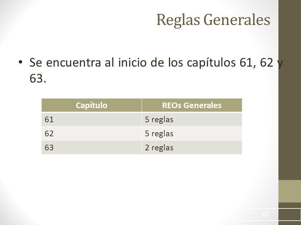 Reglas Generales Se encuentra al inicio de los capítulos 61, 62 y 63.