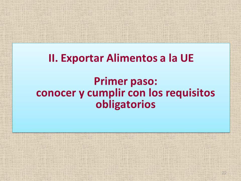 II. Exportar Alimentos a la UE Primer paso: conocer y cumplir con los requisitos obligatorios