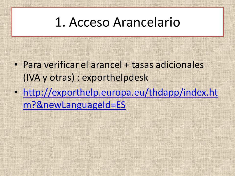 1. Acceso Arancelario Para verificar el arancel + tasas adicionales (IVA y otras) : exporthelpdesk.