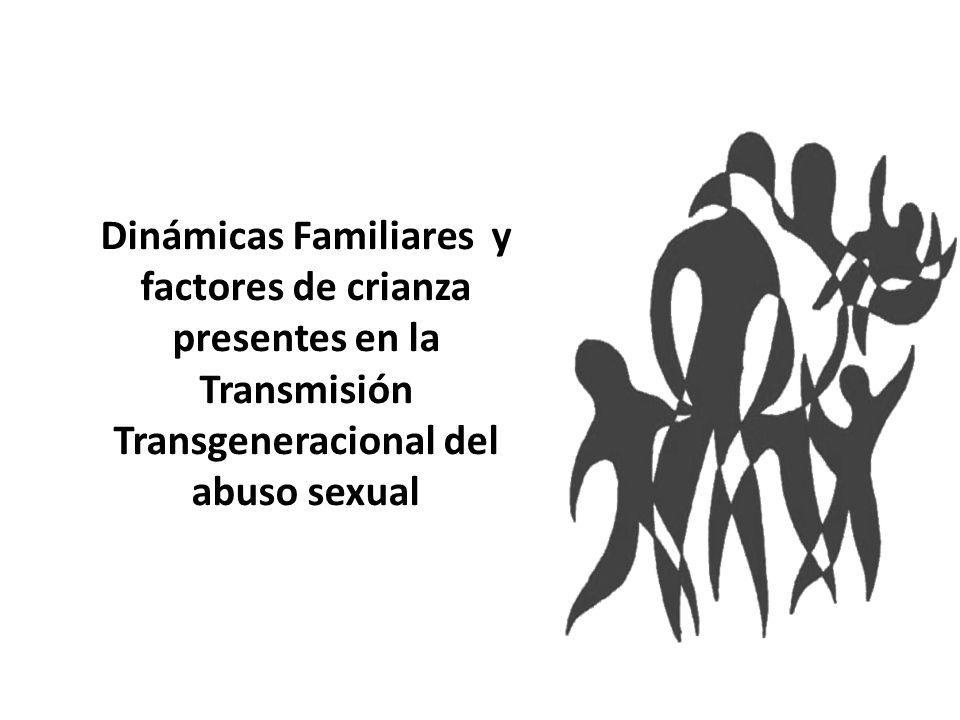 Dinámicas Familiares y factores de crianza presentes en la Transmisión Transgeneracional del abuso sexual