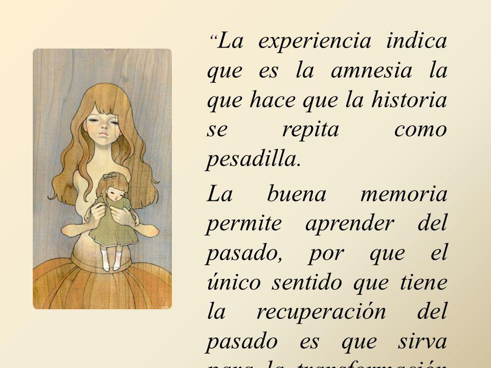 La experiencia indica que es la amnesia la que hace que la historia se repita como pesadilla.